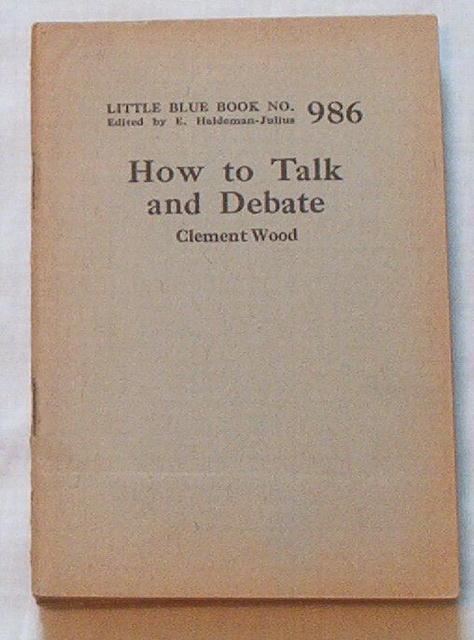 How to Talk & Debate by C.Wood/Haldeman-Julius LBB #986