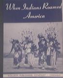 When Indians Roamed America 1941 Follett Publishing