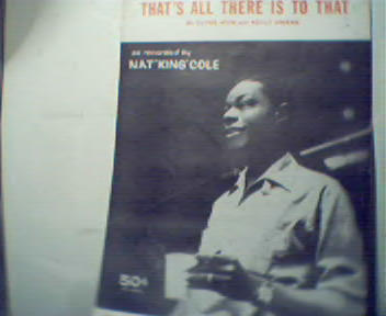 That's All There is To That-Nat King Cole!