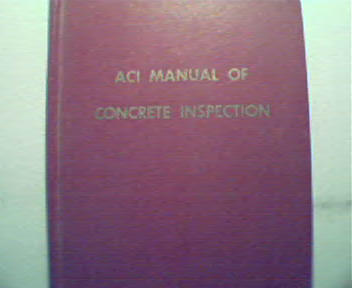 ACI Manual of Concrete Inspection  from 1961!