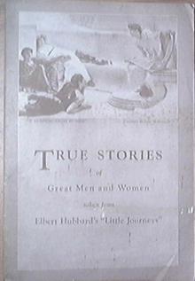 True Stories of Great Men/Women from Elbert Hubbard
