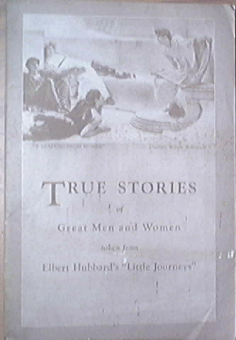 True Stories of Great Men/Women from Elbert Hubbard