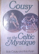 Cousy On The Celtic Mystique by Bob Cousy and Bob Ryan