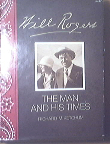 Will Rogers The Man And His Times by Richard Ketchum