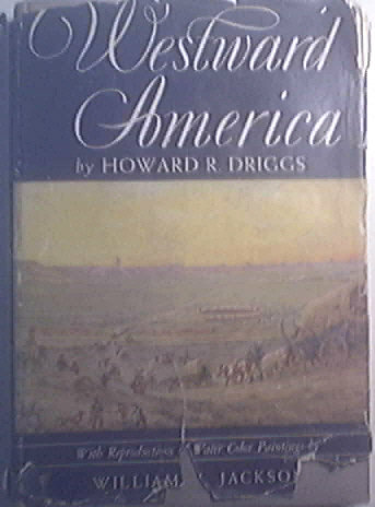 Westward America by Howard R. Driggs 1942 Book