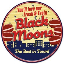 FRESH TASTY BLACK MOONS BEST IN TOWN ROUND METAL SIGN