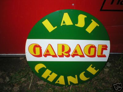 LAST CHANCE GARAGE SIGN METAL ADV SIGNS