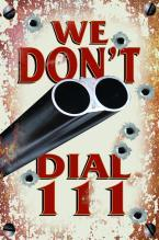 WE DON'T DIAL 111 HEAVY METAL SIGN