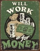 WILL WORK FOR MONEY TIN SIGN