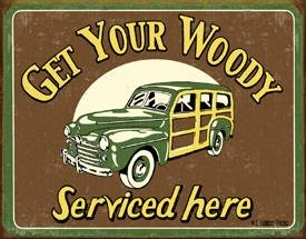 GET YOUR WOODY SERVICED HERE TIN METAL SIGN