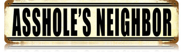 ASSHOLE'S NEIGHBOR TIN SIGN 24 GAUGE