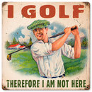 I Golf Therefore I'm Not Here HEAVY METAL SIGN
