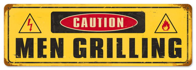 CAUTION MEN GRILLING heavy metal sign