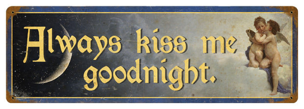 Always Kiss Me Goodnight HEAVY METAL SIGN