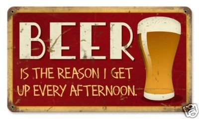 Beer Reason I Get Up Every Afternoon HEAVY METAL SIGN
