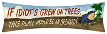 IF IDIOT'S GREW ON TREES HEAVY METAL SIGN