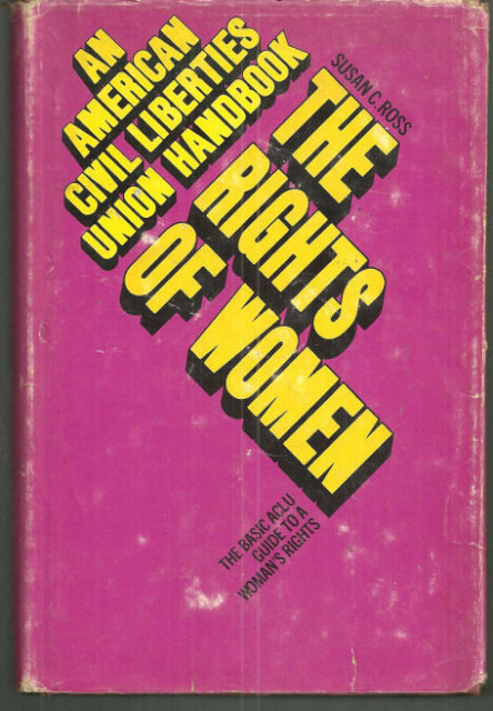 Rights of Women the Basic ACLU Guide to a Woman's Rights by Susan Ross 1973 1st