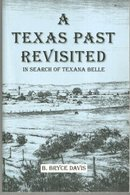 Texas Past Revisited in Search of Texana Belle Signed by B. Bryce Davis 2001