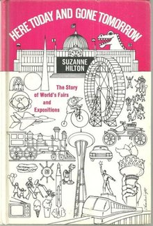 Here Today and Gone Tomorrow the Story of World's Fairs and Expositions 1978 1st
