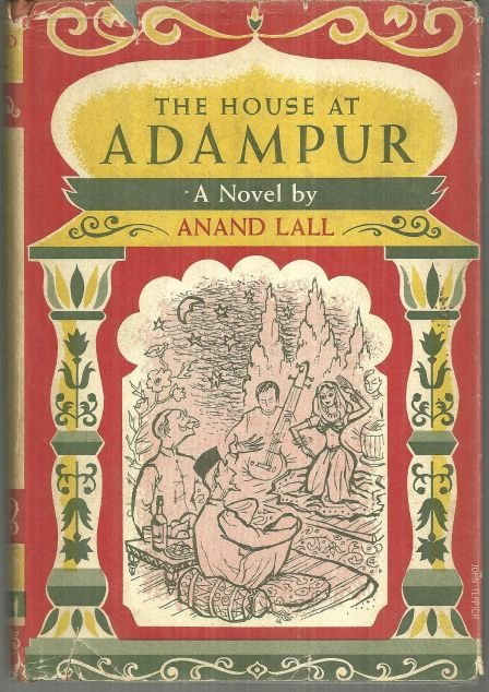 House at Adampur a Tale of Modern India by Anand Lall 1956 1st edition