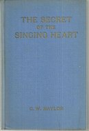 Secret of the Singing Heart by C. W. Naylor 1930 1st edition Christian Life