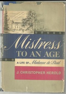 Mistress to an Age a Life of Madame de Stael by J. Herold 1958 1st edition w/DJ