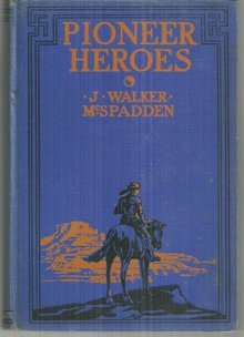 Pioneer Heroes by J. Walker McSpadden 1929 Young Adult Biographies Illustrated