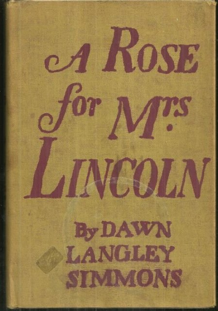 Rose for Mrs. Lincoln a Biography of Mary Todd Lincoln by Dawn Langley Simmons