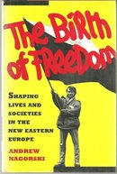 Birth of Freedom Shaping Lives and Societies in the New Eastern Europe 1993 1st