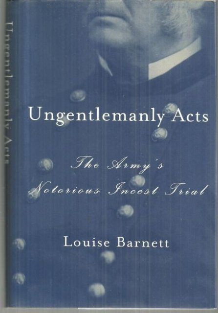 Ungentlemanly Acts the Army's Notorious Incest Trial by Louise Barnett 2000 DJ