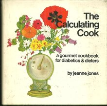 Calculating Cook a Gourmet Cookbook for Diabetics and Diaters by Jeanne Jones