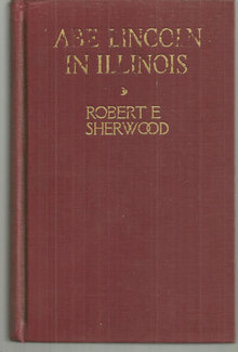 Abe Lincoln in Illinois a Play in Twelve Scenes by Robert Sherwood 1939
