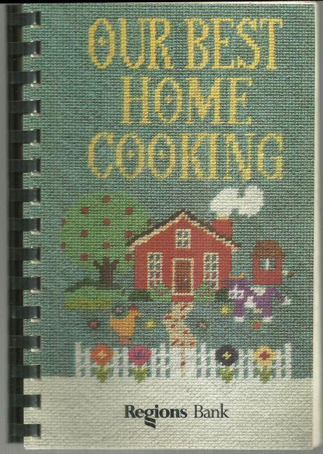 Our Best Home Cooking 1995 Regions Bank Cookbook