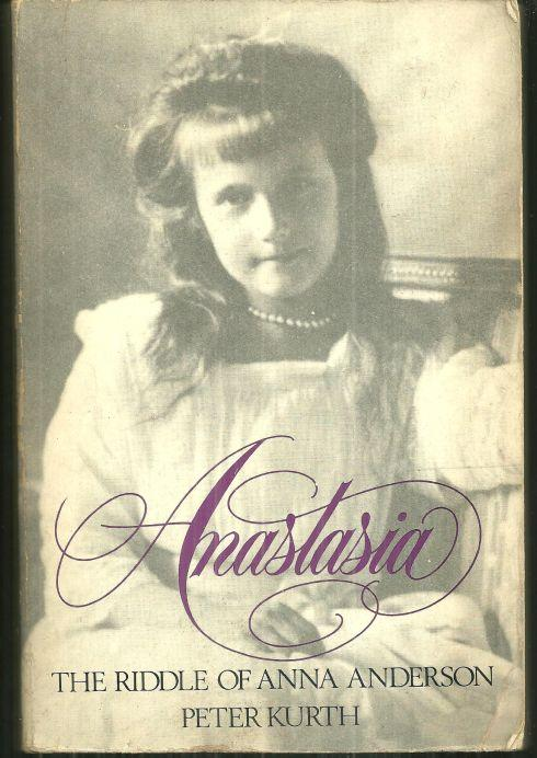 Anastasia the Riddle of Anna Anderson by Peter Kurth 1985 Biography Illustrated