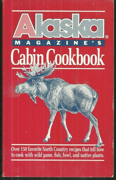 Alaska Magazine's Cabin Cookbook 1988 Over 150 Favorite North Country 1st editon