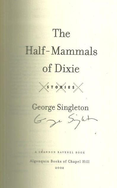 Half-Mammals of Dixie Stories by George Singleton Signed 1st edition with DJ
