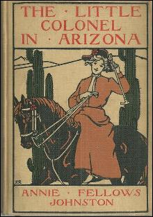 Little Colonel in Arizona by Annie Fellows Johnson 1916  Illustrated