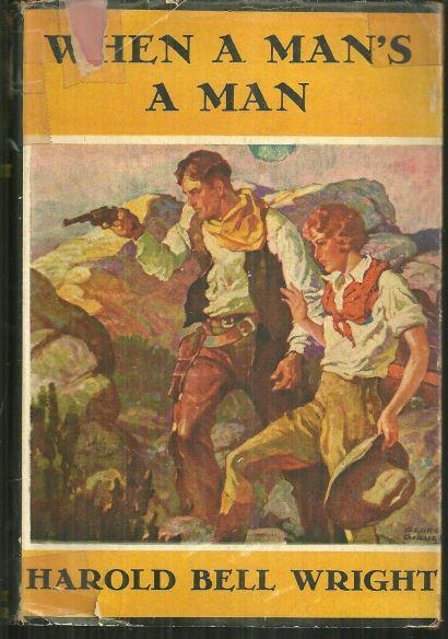 When A Man's A Man by Harold Bell Wright 1916 with Dust Jacket