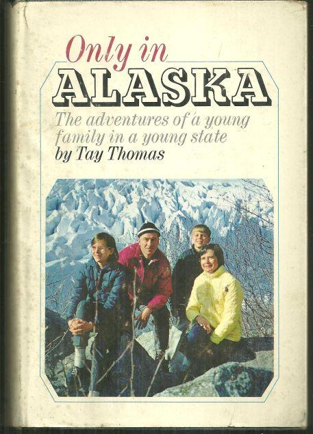 Only in Alaska Adventures of a Young Family in a Young State by Tay Thomas 1969