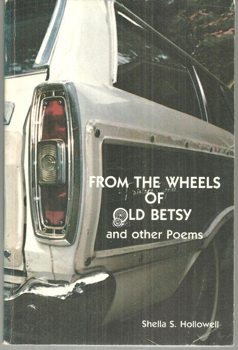 From the Wheels of Old Betsy and Other Poems Signed by Shella Hollowell 1986
