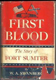 First Blood The Story of Fort Sumter by W. A. Swanberg 1957 with Dust Jacket