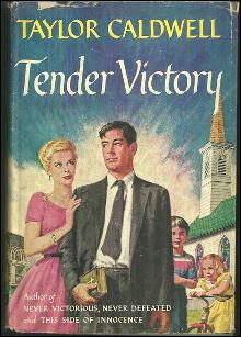 Tender Victory by Taylor Caldwell 1956 First Edition With Dust Jacket