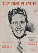 They Didn`t Believe Me Sung by Rudy Vallee 1914 Sheet Music