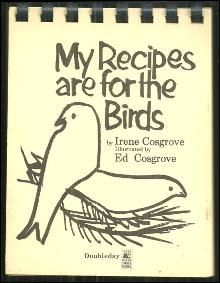 My Recipes Are for the Birds by Irene Cosgrove 1976 Illustrated by Ed Cosgrove