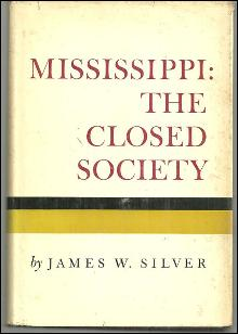 Mississippi The Closed Society by James Silver 1964 with Dust Jacket
