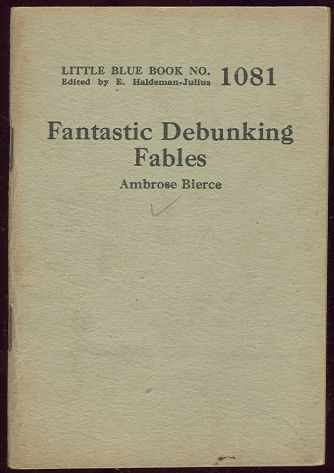 FANTASTIC DEBUNKING FABLES by Ambrose Bierce