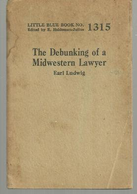 Debunking of a Midwestern Lawyer by Earl Ludwig 1928 Little Blue Book Vol. 1315