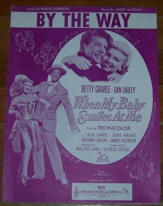 By the Way From When My Baby Smiles at Me starring Betty Grable and Dan Dailey