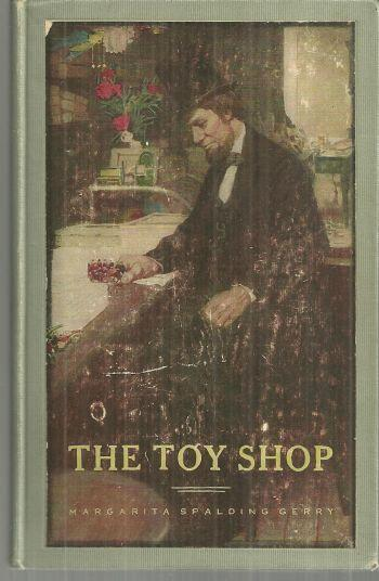 Toy Shop A Romantic Story of Lincoln the Man by Margarita Spalding Gerry 1908
