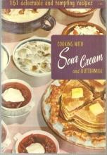 Cooking with Sour Cream and Buttermilk 161 Delectable and Tempting Recipes